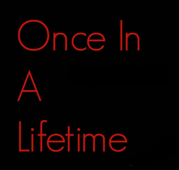 Once In A Lifetime2